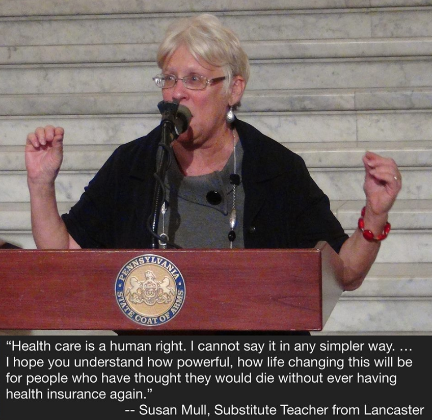 "A photo of a woman speaking at a podium. Text reads "" 'Healthcare is a human right. I cannot say it in any simpler way...I hope you understand how powerful, how life changing this will be for people who have thought they would die without ever having health insurance again.' - Susan Mull, Substitute Teacher from Lancaster"""